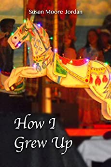 How I Grew Up (The Carousel Trilogy, Book One) by [Jordan, Susan Moore]