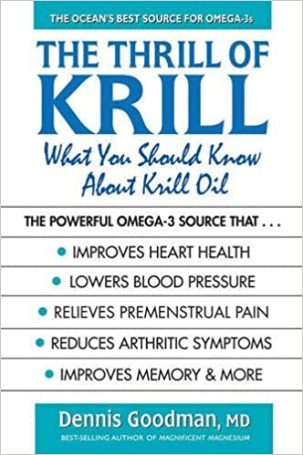 The Thrill of Krill: What You Should Know About Krill Oil by Dennis Goodman MD (2015-05-18)