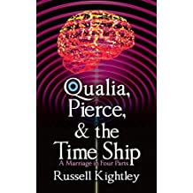Qualia, Pierce, & the Time Ship: A Marriage in Four Parts