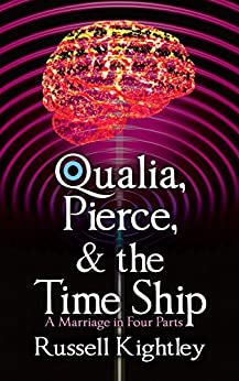 Qualia, Pierce, & the Time Ship: A Marriage in Four Parts by [Kightley, Russell]