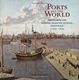 Ports of the World : Prints from the National Maritime Museum, Greenwich c.1700-1870