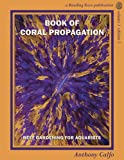 Book of Coral Propagation, Volume 1 Edition 2: Reef Gardening for Aquarists