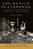 The Devil's Playground: A Century of Pleasure and Profit in Times Square by James Traub (21-Dec-2004) Paperback