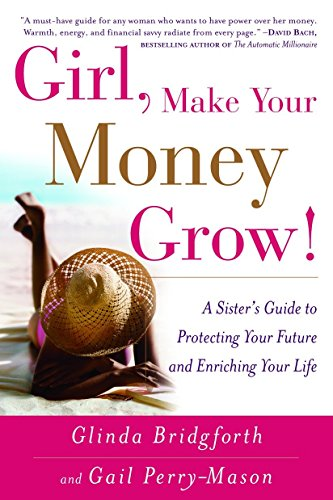 Search : Girl, Make Your Money Grow!: A Sister's Guide to Protecting Your Future and Enriching Your Life