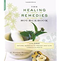 The Healing Remedies Sourcebook: Over 1000 Natural Remedies to Prevent and Cure...