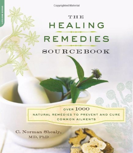 The Healing Remedies Sourcebook: Over 1000 Natural Remedies to Prevent and Cure Common Ailments