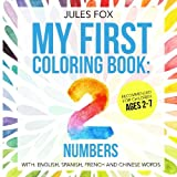 img - for My First Coloring Book: Numbers, a Language Learning Primer: A Creative Kids number coloring book recommended for children ages 2-7, with English, French, Spanish and Chinese words (Volume 1) book / textbook / text book