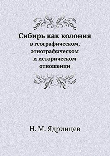 Sibir Kak Koloniya V Geograficheskom, Etnograficheskom I Istoricheskom Otnoshenii (Russian Edition) ebook