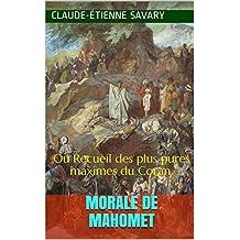 Morale de Mahomet: Ou Recueil des plus pures maximes du Coran. (French Edition)