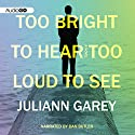 Too Bright to Hear Too Loud to See Audiobook by Juliann Garey Narrated by Dan Butler