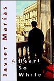 Heart So White, Javier Marías, 0811215059