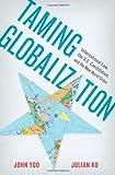 Taming Globalization, John Yoo and Julian Ku, 0199837422