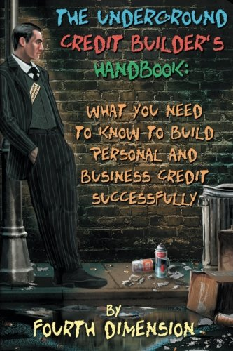 The Underground Credit Builder's Handbook: What You Need to Know to Build Personal  and Business Credit Successfully pdf