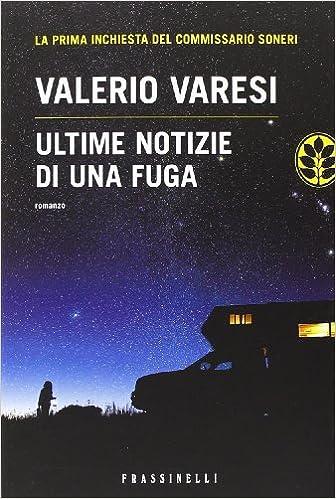 Ultime notizie di una fuga: Amazon.it: Varesi, Valerio: Libri
