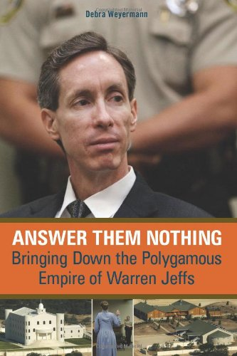 Answer Them Nothing: Bringing Down the Polygamous Empire of Warren Jeffs pdf epub