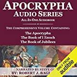 Apocrypha Audio Series: All-in-One Audiobook: The Comprehensive Volume Containing: The Apocrypha, the Book of 1 Enoch, and the Book of Jubilees