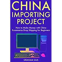 China Importing Project: How to Make Money with China Ecommerce Drop Shipping for Beginners