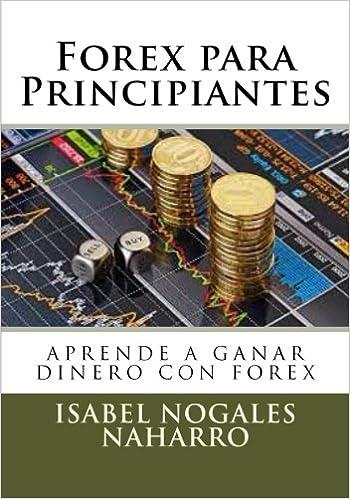 Forex para Principiantes: Aprende a ganar dinero con FOREX: Volume 1 FOREX AL ALCANCE DE TODOS: Amazon.es: Isabel Nogales Naharro: Libros