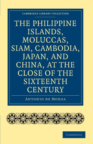 The Philippine Islands, Moluccas, Siam, Cambodia, Japan, and China, at the Close of the Sixteenth Century (Cambridge Library Collection - Hakluyt First Series)