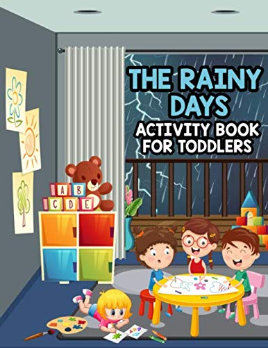 The Rainy Days Activity Book For Toddlers: 101+ Fun And Entertaining Learning Activities for Indoor Play