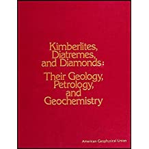 Kimberlites, Diatremes, and Diamonds: Their Geology, Petrology, and Geochemistry