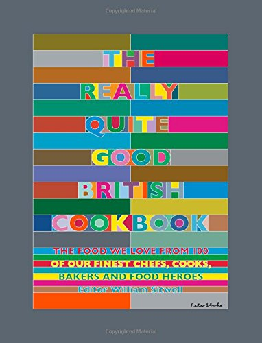 The Really Quite Good British Cookbook: The Food We Love from 100 of Our Best Chefs, Cooks, Bakers and Local Heroes