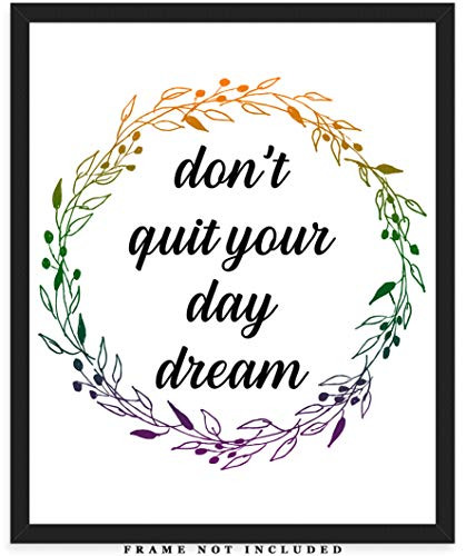 Don't Quit Your Day Dream Typography Wall Art Print: (8x10) Unframed Poster Print - Great Motivational Gift Idea Under $15