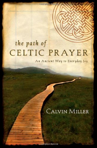 The Path of Celtic Prayer: An Ancient Way to Everyday - Calvin Storage