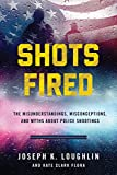 Shots Fired!: The Misunderstandings, Misconceptions, and Myths about Police Shootings
