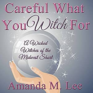 Careful What You Witch For Audiobook