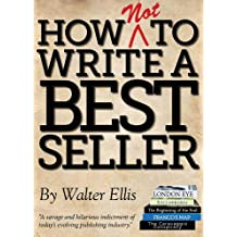 How NOT to Write a Bestseller – An Expert's Guide