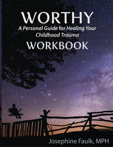 WORTHY A Personal Guide for Healing Your Childhood Trauma WORKBOOK