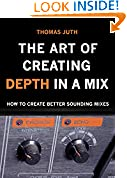 #8: The Art of Creating Depth in a Mix (The Art of Mixing Trilogy Book 3)