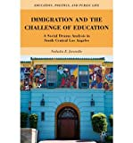 Immigration and the Challenge of Education: A Social Drama Analysis in South Central Los Angeles[ IMMIGRATION AND THE CHALLENGE OF EDUCATION: A SOCIAL DRAMA ANALYSIS IN SOUTH CENTRAL LOS ANGELES ] by Jaramillo, Nathalia E. (Author) Dec-15-11[ Paperback ]