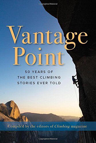 - Vantage Point: 50 Years of the Best Climbing Stories Ever Told