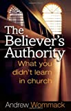 The Believer's Authority, Andrew Wommack, 1577949366
