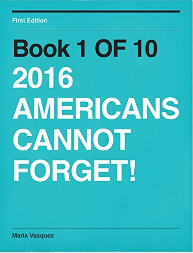 Book 1 of 10: 2016 AMERICANS CANNOT FORGET! (10 BOOKS SERIES)