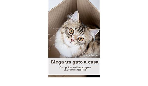 Llega un gato a casa: Guía práctica e ilustrada para una convivencia feliz (Spanish Edition) - Kindle edition by Luz Herberger.