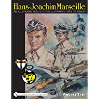 """Hans-Joachim Marseille: An Illustrated Tribute to the Luftwaffe's """"Star of Africa"""""""