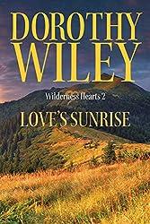 LOVE'S SUNRISE: An American Historical Romance (Wilderness Hearts Historical Romances Book 2)