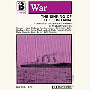 The Sinking of the Lusitania (Dramatised) Hörspiel