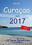 Bon Dia Curaçao: Urlaub 2017 - Der kleine Reiseführer