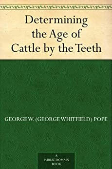 Determining the Age of Cattle by the Teeth by [Pope, George W. (George Whitfield)]