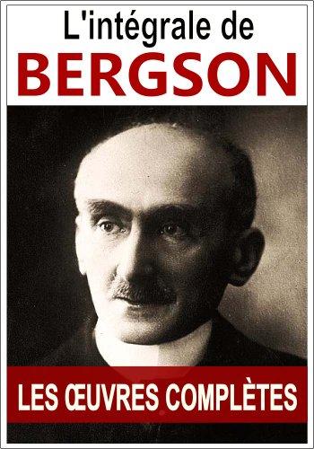 Bergson: oeuvres complètes - L'intégrale (les 10 oeuvres complètes sont inclues dans cette édition Kindle :