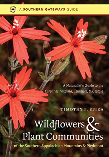 Wildflowers and Plant Communities of the Southern Appalachian Mountains and Piedmont: A Naturalist's Guide to the Carolinas, Virginia, Tennessee, and Georgia (Southern Gateways Guides)