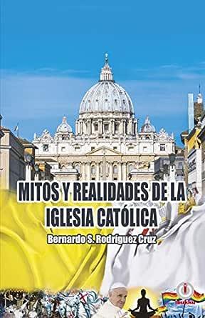 Mitos y realidades de la iglesia católica eBook: Rodríguez Cruz, Bernardo S.: Amazon.es: Tienda Kindle