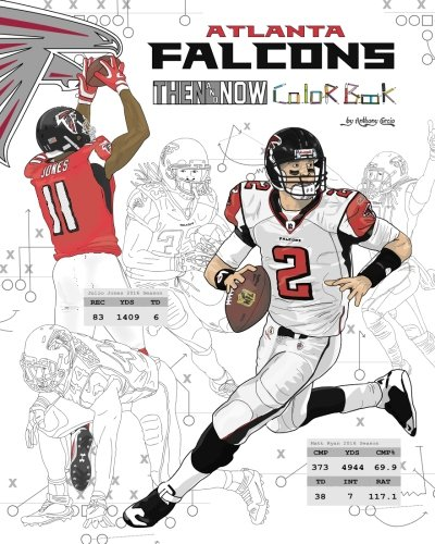Matt Ryan And The Atlanta Falcons  Then And Now  The Ultimate Football Coloring  Activity And Stats Book For Adults And Kids