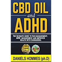 CBD OIL and ADHD: The Ultimate Guide to Pain Management,ADHD Management and Improved Health with Cannabidiol