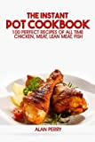 chicken and fish cookbook - The Instant Pot Cookbook: 100 Perfect Recipes of All Time - Chicken, Meat, Lean Meat, Fish