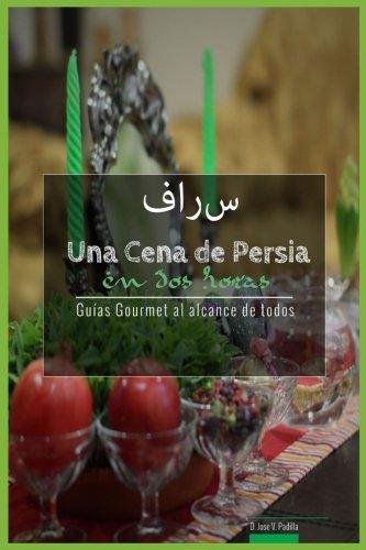 Una Cena de Persia en Dos Horas: Guias Gourmet para Currantes (Guias Gourmet al alcance de todos.) (Volume 10) (Spanish Edition) [D. Jose Vargas Padilla] (Tapa Blanda)